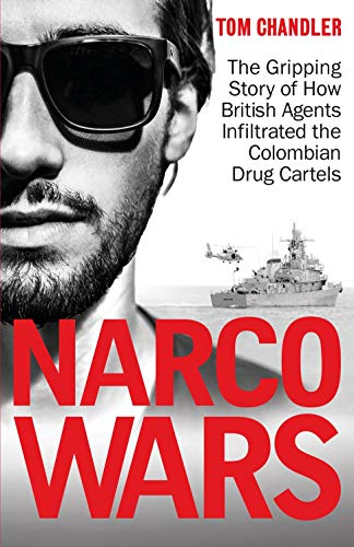 Narco Wars: The Gripping Story of How British Agents Infiltrated the Colombian Drug Cartels