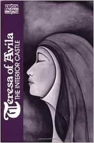 Teresa Of Avila Interior Castle Classics Of Western Spirituality Teresa Of Avila Kieran