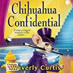 Chihuahua Confidential: A Barking Detective Mystery | Waverly Curtis