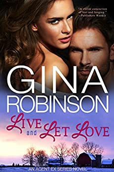 Live and Let Love: An Agent Ex Series Novel (The Agent Ex Series Book 3) by [Robinson, Gina]