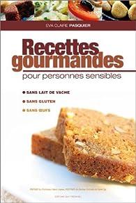 Recettes gourmandes pour personnes sensibles (sans gluten, sans oeufs, sans lait) par Éva-Claire Pasquier