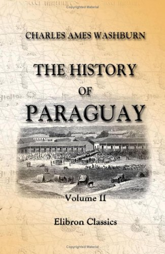 Download The History of Paraguay: With notes of personal observations, and reminiscences of diplomacy under difficulties. Volume 2 ebook