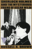 Sherlock Holmes and the Mysterious Friend of Oscar Wilde, Russell A. Brown, 0312039328