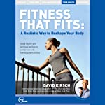 Fitness That Fits: A Realistic Way to Reshape Your Body (Live) | David Kirsch