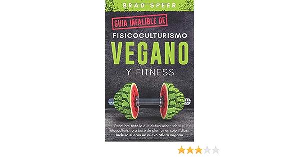 Guía infalible de fisicoculturismo vegano y fitness: Descubre ...