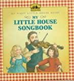 My Little House Songbook: Adapted From The Little House Books By Laura Ingalls Wilder (My First Little House Books)