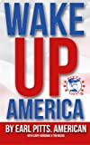 Wake Up America!!!: Views of a hard-hardworking, red blooded, flag waving, right thinking American