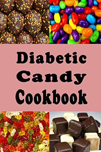 Diabetic Candy Cookbook: Gummies, Chocolate Bars, Gum Drops and Lots of Other Sugar Free Candy Recipes (Diabetic Recipes)