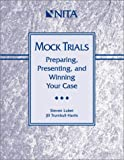 Mock Trials : Preparing, Presenting and Winning Your Case, Lubet, Steven and Trumbull-Harris, Jill, 1556817134