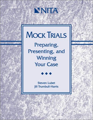 Mock Trials : Preparing, Presenting, and Winning Your Case