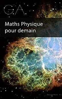 G.A.: Maths Physique pour demain (Algèbre Géométrique) (French Edition) by [Pagis, Georges]