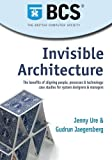 img - for Invisible Architecture: The Benefits of Aligning People, Process & Technology: Case Studies for System Designers & Managers book / textbook / text book