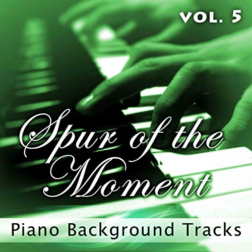(Spur of the Moment Vol. 5 (Piano Background)