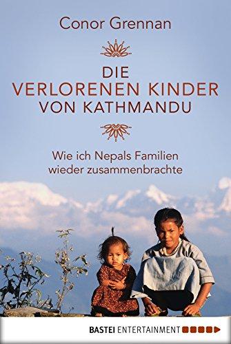 Die verlorenen Kinder von Kathmandu: Wie ich Nepals Familien wieder zusammenbrachte (German Edition)