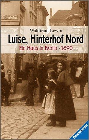 Luise Hinterhof Nord Ein Haus In Berlin 1890 Ravensburger