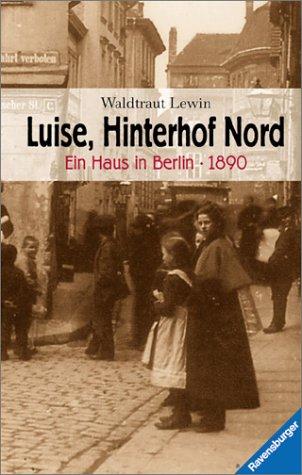 Luise, Hinterhof Nord - Ein Haus in Berlin - 1890 (Jugendliteratur ab 12 Jahre)