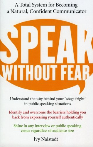 Speak Without Fear: A Total System for Becoming a Natural, Confident Communicator by Unknown