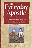 The Everyday Apostle: Commonsense Ways to Draw Others to Christ