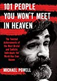 101 People You Won t Meet in Heaven: The Twisted Achievements of the Most Brutal and Sadistic Individuals the World has Ever Known