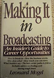 Making It in Broadcasting: An Insider's Guide to Career Opportunities