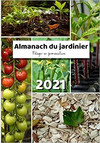 Almanach du jardinier 2021: potager en permaculture mois par mois