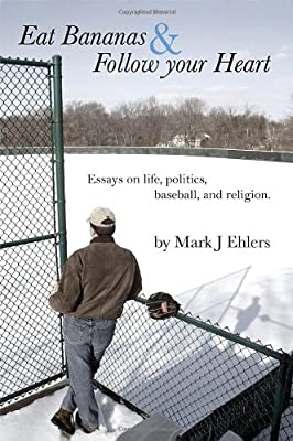 Eat Bananas and Follow Your Heart: Essays on Life, Politics, Baseball and Religion