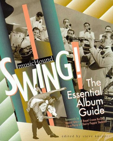 MUSIC HOUND SWING!: The Essential Album Guide-- Complete with cd in pocket. Forewords by Daniel Glass of Royal Crown Revue and Steve Perry of Cherry Poppin' Daddies.