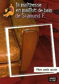 Mon petit secret : La maîtresse en maillot de bain de Sigmund F. par Sylvie Cohen