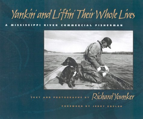 Yankin' and Liftin' Their Whole Lives: A Mississippi River Commercial Fisherman (Shawnee Books)