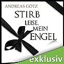 Stirb leise, mein Engel Hörbuch von Andreas Götz Gesprochen von: Vera Teltz