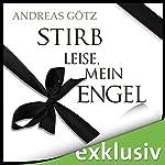 Stirb leise, mein Engel   Andreas Götz