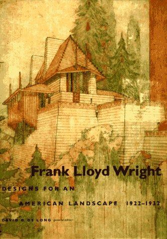 Frank Lloyd Wright: Designs for an American Landscape, 1922-1932