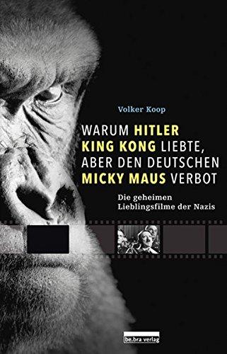 Warum Hitler King Kong liebte, aber den Deutschen Micky Maus verbot