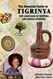 The Essential Guide to Tigrinya: The Language of Eritrea and Tigray Ethiopia (English and Tigrinya Edition)