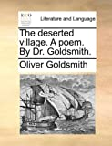 The Deserted Village a Poem by Dr Goldsmith, Oliver Goldsmith, 1140811312