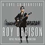 A Love So Beautiful: Roy Orbison & The Royal Philharmonic Orchestra [VINYL]