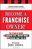 img - for Become a Franchise Owner!: The Start-Up Guide to Lowering Risk, Making Money, and Owning What you Do by Libava, Joel (December 6, 2011) Hardcover book / textbook / text book