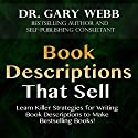 Book Descriptions That Sell: Self-Publishing Skills, Volume 2 Audiobook by Dr. Gary Webb Narrated by Pete Ferrand