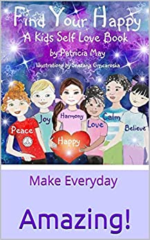 Find Your Happy: Make Everyday Amazing! by [May, Patricia]