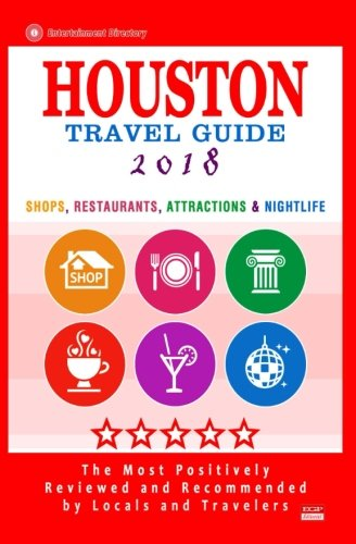 Houston Travel Guide 2018: Shop, Restaurants, Attractions & Nightlife in Houston, Texas (City Travel Guide 2018)