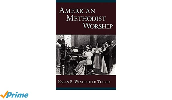 american methodist worship westerfield tucker karen b