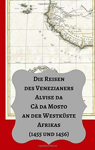 Download Die Reisen des Venezianers Alvise da Cà da Mosto an der Westküste Afrikas: (1455 und 1456) (German Edition) pdf