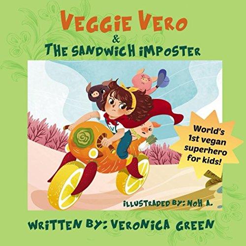 Veggie Vero and the Sandwich Imposter: World's First Vegan Superhero for Kids (Adventures of Veggie Vero)
