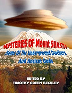 Mysteries of Mount Shasta: Home Of The Underground Dwellers and Ancient Gods
