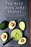 The Best Avocado Dishes You Will Ever Make Are All Included in This Book: An Awesome Avocado Cookbook for Awesome People Like You