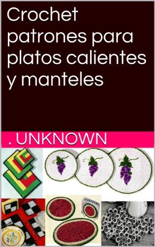 Crochet patrones para platos calientes y manteles (Spanish Edition) by [Unknown]