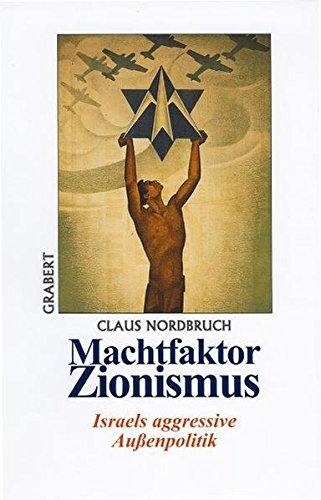 Machtfaktor Zionismus: Israels aggressive Außenpolitik (Veröffentlichungen des Instituts für deutsche Nachkriegsgeschichte)