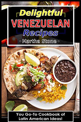 Delightful Venezuelan Recipes: Your Go-To Cookbook of Latin American Ideas! - Real American Breakfast