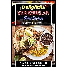 Delightful Venezuelan Recipes: Your Go-To Cookbook of Latin American Ideas!