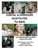 Animal Acupressure Illustrated the Rabbit, Deanna S Smith, 1477586369